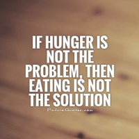 If hunger is not the problem, then eating is not the solution.